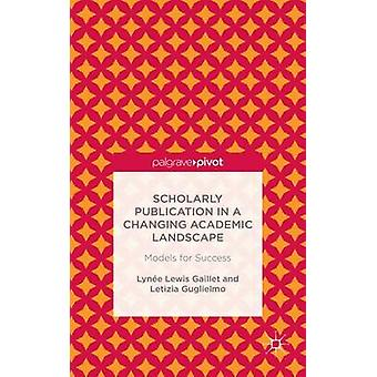 Scholarly Publication in a Changing Academic Landscape Models for Success by Guglielmo & Letizia