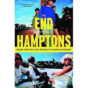 The End of the Hamptons Scenes from the Class Struggle in Americas Paradise by Dolgon & Corey