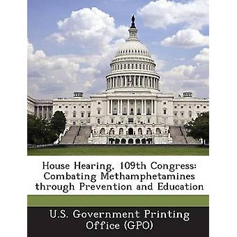 House Hearing 109th Congress Combating Methamphetamines through Prevention and Education by U.S. Government Printing Office GPO