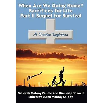 When Are We Going Home Sacrifices for Life Part II Sequel for Survival  A Christian Inspiration by Caudle & Deborah Mabray