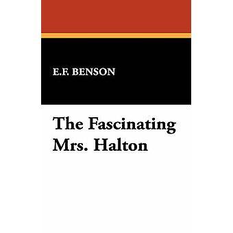 The Fascinating Mrs. Halton by Benson & E. F.