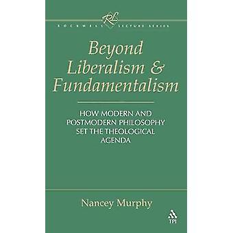 Más allá del liberalismo y el fundamentalismo por Murphy y Nancey
