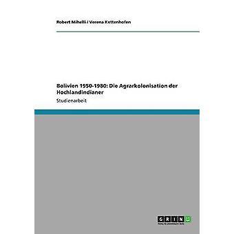 Bolivien 19501980 Die Agrarkolonisation der Hochlandindianer by Mihelli & Robert
