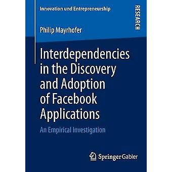 Interdependencies in the Discovery and Adoption of Facebook Applications  An Empirical Investigation by Mayrhofer & Philip