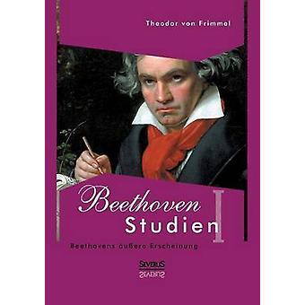 Beethoven Studien I  Beethovens uere Erscheinung by von Frimmel & Theodor
