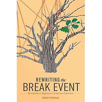 Rewriting the Break Event: Mennonites and Migration in� Canadian Literature (Studies in Immigration and� Culture)