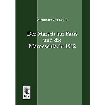 Der Marsch Auf Paris Und Die Marneschlacht 1912 by Von Kluck & Alexander
