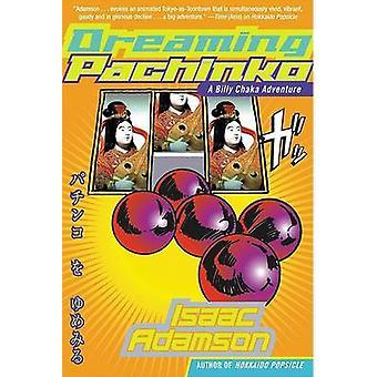 Dreaming Pachinko by Isaac Adamson - 9780060516239 Book