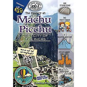 The Mystery at Machu Picchu (Lost City of the Incas - Peru) by Carole