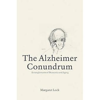 The Alzheimer Conundrum - Entanglements of Dementia and Aging by Marga