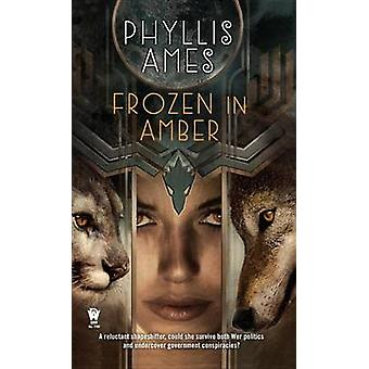 Frozen in Amber by Phyllis Ames - 9780756407803 Book
