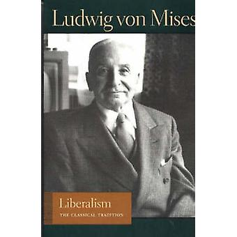 Liberalism - The Classical Tradition by Ludwig Von Mises - 97808659758