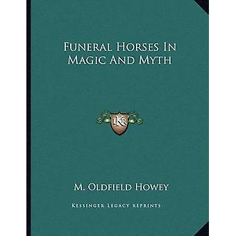 Funeral Horses in Magic and Myth by M Oldfield Howey - 9781163027479