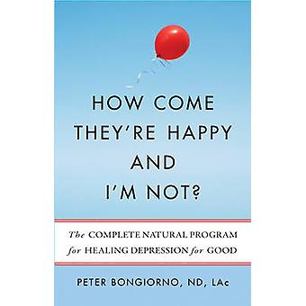 How Come They're Happy and I'm Not? - The Complete Natural Program for