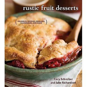 Rustic Fruit Desserts - Crumbles - Buckles - Cobblers - Pandowdies - a