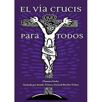 El Via Crucis Para Todos by Clarence Enzler - Annika Nelson - Gertrud