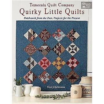 Temecula Quilt Company - Quirky Little Quilts - Patchwork from the Pas