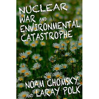Nuclear War and Enviromental Catastrophe by Noam Chomsky - Laray Polk
