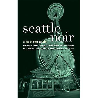 Seattle Noir by Curt Colbert - 9781933354804 Book