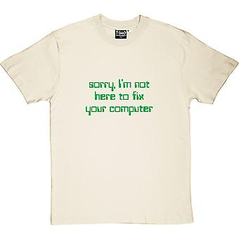 Sorry, I'm Not Here To Fix Your Computer Men's T-Shirt