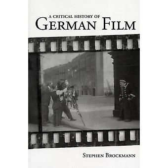 A Critical History of German Film (Studies in German Literature Linguistics and Culture) (Paperback) by Brockmann Stephen