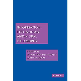 Information Technology and Moral Philosophy by Jeroen van den Hoven & John Weckert