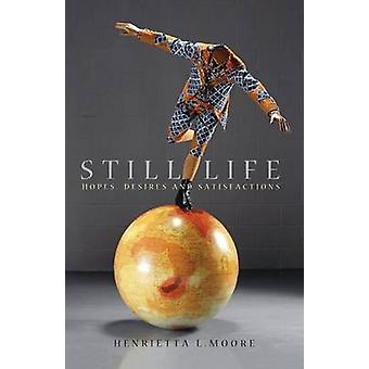 Still Life - Hopes - Desires and Satisfactions by Henrietta L. Moore -