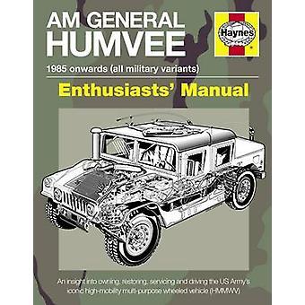AM General Humvee Manual - den amerikanska arméns ikoniska hög rörlighet Multi-pu