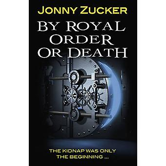 By Royal Order or Death by Jonny Zucker - 9781781277157 Book