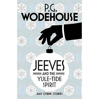 Jeeves and the Yule-Tide Spirit and Other Stories by P. G. Wodehouse