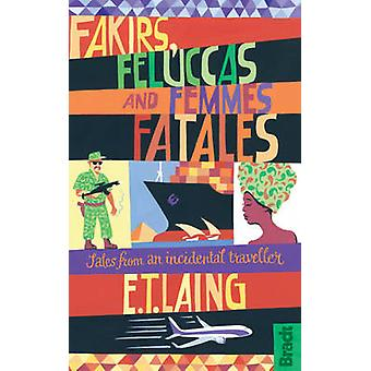 Fakirer - Feluccas och Femmes Fatales - berättelser från en tillfällig resa