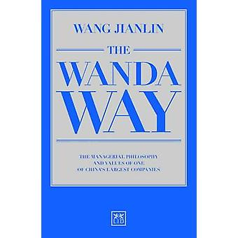 The Wanda Way - The Managerial Philosophy and Values of One of China's