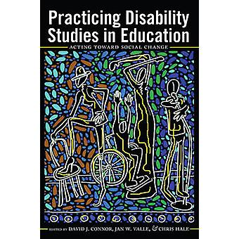 Practicing Disability Studies in Education - Acting Toward Social Chan