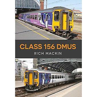 Class 156 DMUs by Rich Mackin - 9781445671413 Book