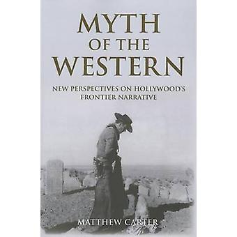 Myth of the Western - New Perspectives on Hollywood's Frontier Narrati