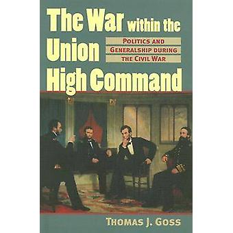 The War within the Union High Command - Politics and Generalship durin