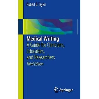 Medical Writing - A Guide for Clinicians - Educators - and Researchers