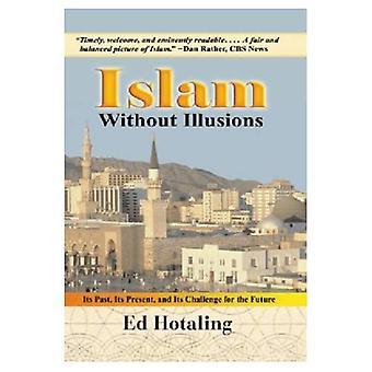 Islam ohne Illusionen: seine Vergangenheit, seine Gegenwart und seine Herausforderung für die Zukunft