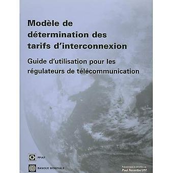 ModFle De DTtermination Des Tarifs D&interconnection: Guide D&utilisation Pour Les Regulateurs De Telecommunication
