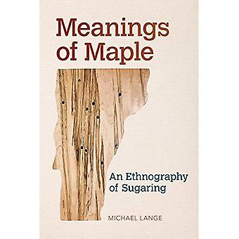 Meanings of Maple: An Ethnography of Sugaring (Food and Foodways)