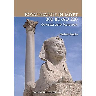 Royal Statues in Egypt 300� BC-AD 220: Context and Function (Archaeopress Egyptology)