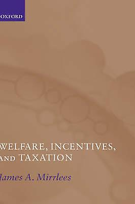 Welfare Incentives and Taxation by Mirrlees & James A.