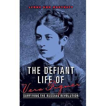 Das trotzige Leben der Vera Figner Überleben der russischen Revolution durch Hartnett & Lynne Ann