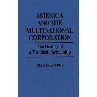 America and the Multinational Corporation The History of a Troubled Partnership by Reardon & John J.