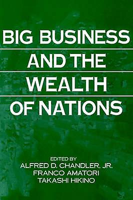 Big Business and the Wealth of Nations by Chandler & Alfrouge DuPont & Jr.