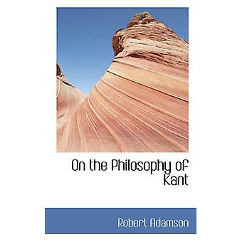 On the Philosophy of Kant by Adamson & Robert