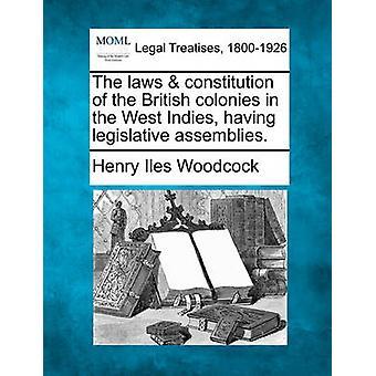 De Grondwet van de wetten van de Britse kolonies in de West-Indië hebben wetgevende vergaderingen. door Woodcock & Henry Iles