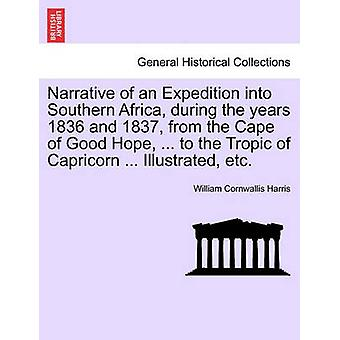 Narrative of an Expedition into Southern Africa during the years 1836 and 1837 from the Cape of Good Hope ... to the Tropic of Capricorn ... Illustrated etc. by Harris & William Cornwallis