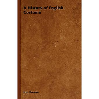 A History of English Costume by Brooke & Iris