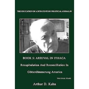 The Education of a 20th Century Political Animal IV Recapitulation And Reconciliation In Gotterdammerung America by Kahn & Arthur D.